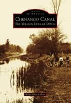 Chenango Canal - The Million Dollar Ditch ebook by Wade Allen Lallier
