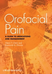 Orofacial Pain - A Guide to Medications and Management ebook by Glenn T. Clark,Raymond A. Dionne