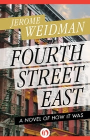 Fourth Street East - A Novel of How It Was ebook by Jerome Weidman,Alistair Cooke