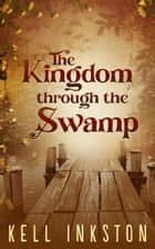 The Kingdom through the Swamp: The Courts Divided - Book 1 ebook by Kell Inkston