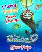 I Love Trying New Things ebook by Elena Paige