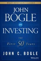 John Bogle on Investing - The First 50 Years ebook by John C. Bogle