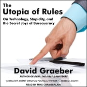 The Utopia of Rules - On Technology, Stupidity, and the Secret Joys of Bureaucracy audiobook by David Graeber