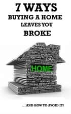 7 Ways Buying a Home Leaves You Broke & How to Avoid It ebook by Mona Chase,Max Chase
