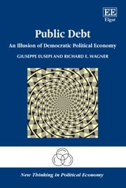 Public Debt - An Illusion of Democratic Political Economy ebook by Giuseppe Eusepi, Richard E. Wagner