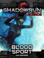 Shadowrun Legends: Blood Sport ebook by Lisa Smedman