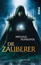 Die Zauberer - Roman (Die Zauberer 1) ebook by Michael Peinkofer