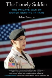The Lonely Soldier - The Private War of Women Serving in Iraq ebook by Helen Benedict