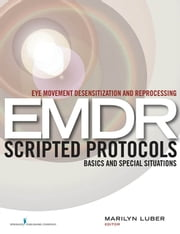 Eye Movement Desensitization and Reprocessing (EMDR) Scripted Protocols - Basics and Special Situations ebook by Dr. Marilyn Luber, PhD