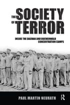Society of Terror - Inside the Dachau and Buchenwald Concentration Camps ebook by Paul Neurath, Nico Stehr, Christian Fleck
