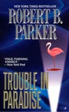 Trouble in Paradise ebook by Robert B. Parker