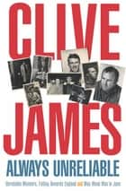Always Unreliable - Memoirs ebook by Clive James