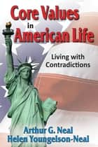 Core Values in American Life ebook by Arthur G. Neal,Helen Youngelson-Neal