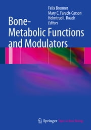 Bone-Metabolic Functions and Modulators ebook by Felix Bronner,Mary C. Farach-Carson,Helmtrud I. Roach