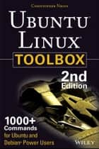 Ubuntu Linux Toolbox: 1000+ Commands for Power Users ebook by Christopher Negus