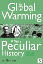 Global Warming, A Very Peculiar History ebook by Ian Graham