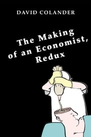 The Making of an Economist, Redux ebook by Colander, David