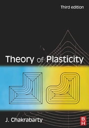 Theory of Plasticity ebook by Chakrabarty, Jagabanduhu