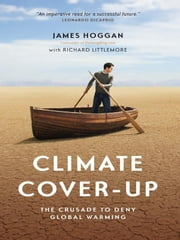 Climate Cover-Up - The Crusade to Deny Global Warming ebook by James Hoggan,Richard Littlemore