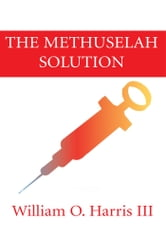 The Methuselah Solution ebook by William O. Harris III