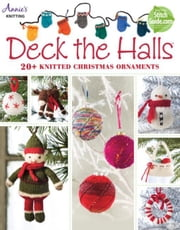 Deck the Halls: 20+ Knitted Christmas Ornaments ebook by Annie's
