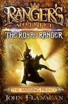 Ranger's Apprentice The Royal Ranger 4: The Missing Prince ebook by Mr John Flanagan