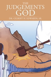 The Judgements of God ebook by Dr. Gilbert H. Edwards, Sr.