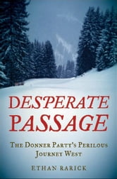 Desperate Passage:The Donner Party's Perilous Journey West ebook by Ethan Rarick