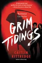 Grim Tidings ebook by Caitlin Kittredge
