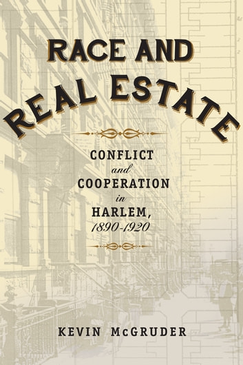 Race and Real Estate - Conflict and Cooperation in Harlem, 1890-1920 ebook by Kevin McGruder