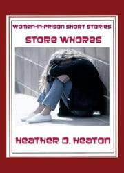 Women-in-Prison Short Stories: Store Whores ebook by Heather Heaton