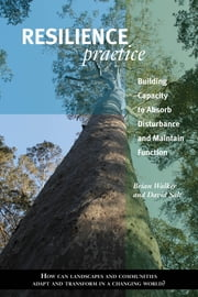 Resilience Practice - Building Capacity to Absorb Disturbance and Maintain Function ebook by Brian Walker,David Salt