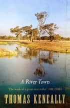 A River Town ebook by Thomas Keneally