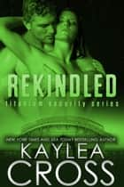 Rekindled ebook by Kaylea Cross