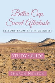 Bitter Cup, Sweet Aftertaste - Lessons from the Wilderness - Study Guide ebook by Sharon Newton