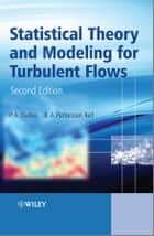 Statistical Theory and Modeling for Turbulent Flows ebook by P. A. Durbin,B. A. Pettersson Reif