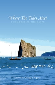 Where the Tides Meet - A Romance of the Gaspe ebook by Pappas, George J.