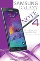 Samsung Galaxy Note 4: Buyers Guide to the Best 50 Features ebook by John Sackelmore