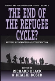 The End of the Refugee Cycle? - Refugee Repatriation and Reconstruction ebook by Richard Black,Khalid Koser