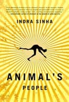 Animal's People - A Novel ebook by Indra Sinha