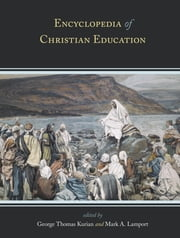 Encyclopedia of Christian Education ebook by George Thomas Kurian,Mark A. Lamport