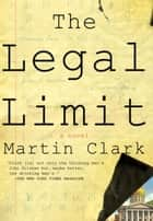 The Legal Limit ebook by Martin Clark