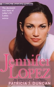 Jennifer Lopez - An Unauthorized Biography ebook by Patricia J. Duncan