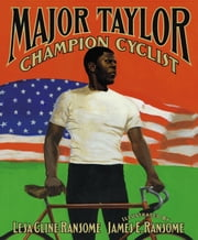 Major Taylor, Champion Cyclist ebook by Lesa Cline-Ransome,James E. Ransome