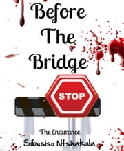 Before The Bridge - The Endurance ebook by Sibusiso Ntshakala
