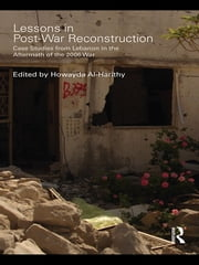Lessons in Post-War Reconstruction - Case Studies from Lebanon in the Aftermath of the 2006 War ebook by Howayda Al-Harithy