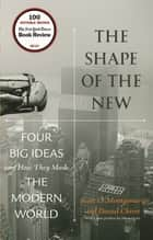 The Shape of the New - Four Big Ideas and How They Made the Modern World ebook by Daniel Chirot, Scott L. Montgomery