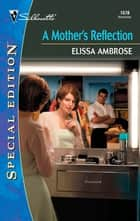 A Mother's Reflection ebook by Elissa Ambrose