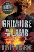 Grimoire of the Lamb: An Iron Druid Chronicles Novella ebook by Kevin Hearne