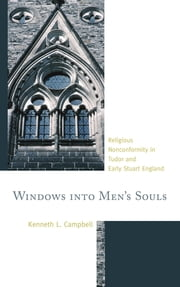 Windows into Men's Souls - Religious Nonconformity in Tudor and Early Stuart England ebook by Kenneth L. Campbell